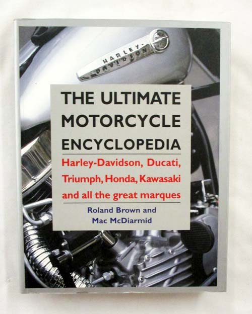 Image for The Ultimate Motorcycle Encyclopedia. Harley-Davidson, Ducati, Triumph, Honda, Kawasaki and all the Great Marques