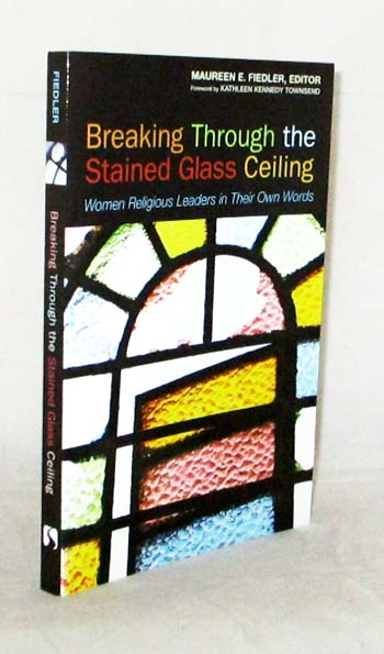 Image for Breaking Through the Stained Glass Ceiling. Women Religious Leaders in Their Own Words