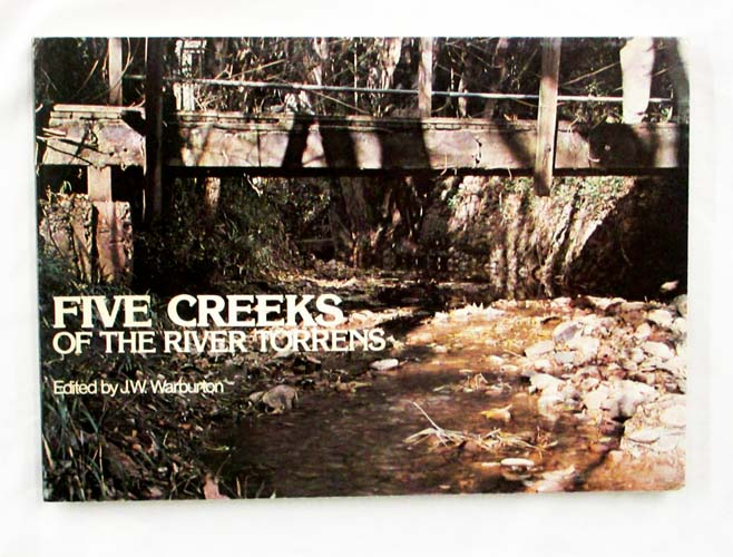 Image for Five Metropolitan Creeks of the River Torrens, South Australia: An Environmental and Historical Study