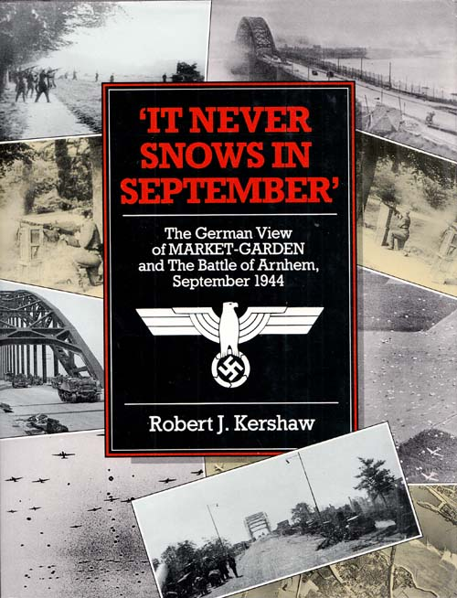 Image for 'It Never Snows in September'.  The German view of Market-Garden and the Battle of Arnhem, September 1944