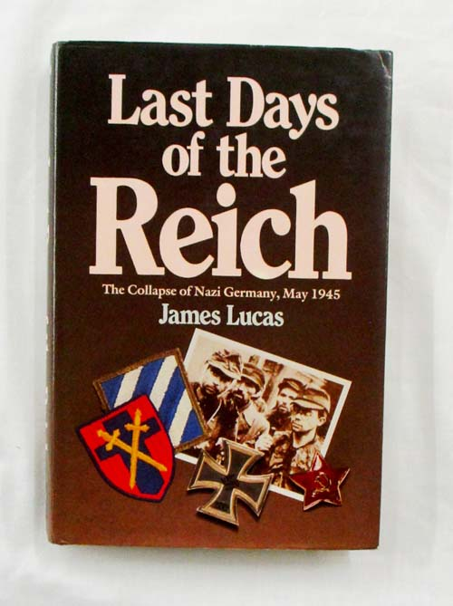 Image for Last Days of the Third Reich The Collapse of Nazi Germany, May 1945