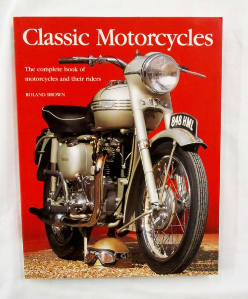 Image for Classic Motorcycles The complete book of motorcycles and their riders