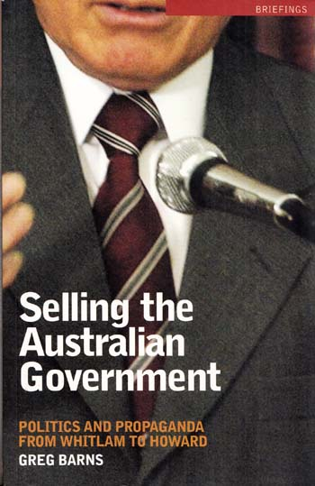 Image for Selling the Australian Government.  Politics and Propaganda from Whitlam to Howard