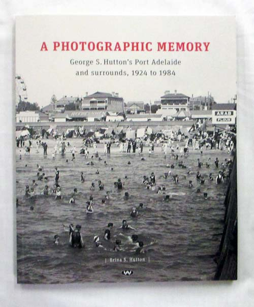 Image for A Photographic Memory George S. Hutton's Port Adelaide and Surrounds, 1924 to 1984
