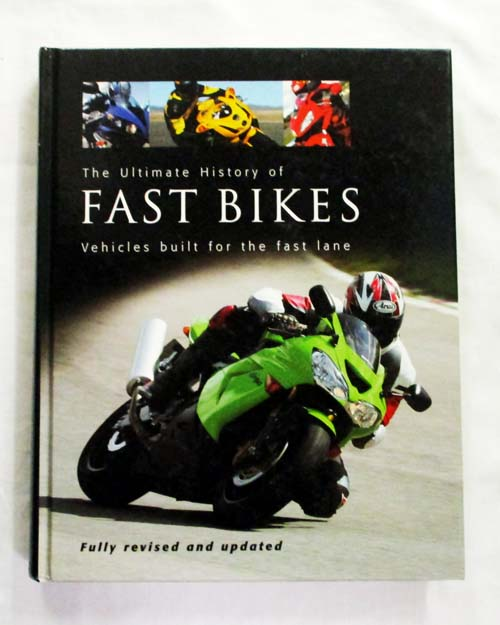 Image for The Ultimate History of Fast Bikes.  Vehicles built for the fast lane
