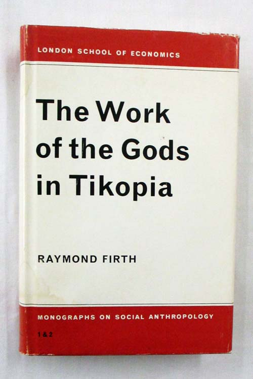 Image for The Work of the Gods in Tikopia  (London School of Economics Monographs on Social Anthropology Nos 1 and 2)