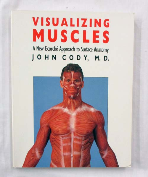 Image for Visualizing Muscles A New Ecorche Approach to Surface Anatomy