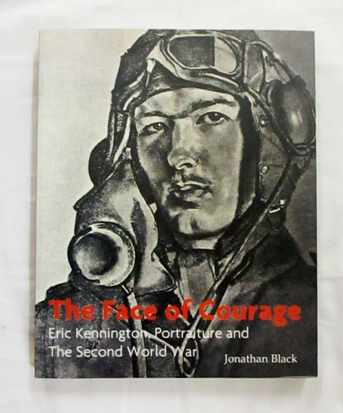 Image for The Face of Courage Eric Kennington, Portraiture and The Second World War
