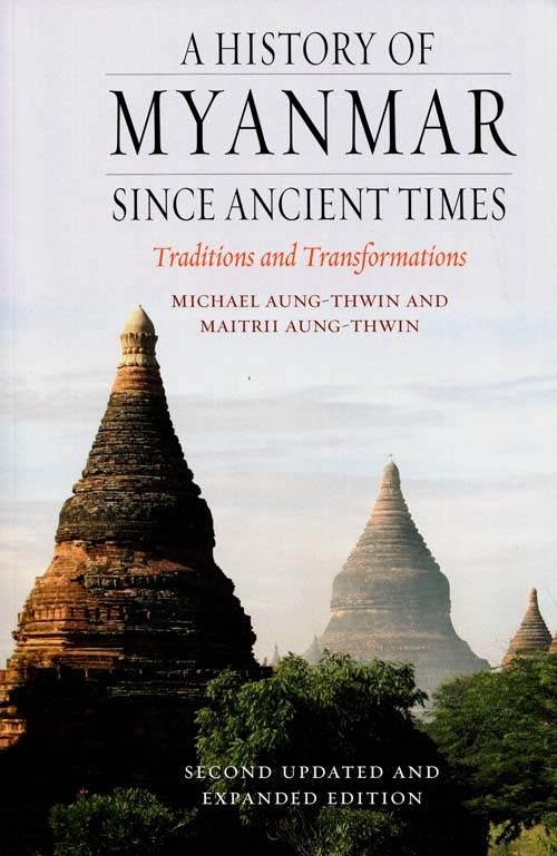 Image for A History of Myanmar Since Ancient Times Traditions and Transformations Second Updated and Expanded Edition