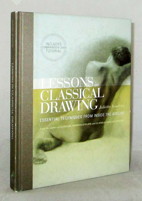 Image for Lessons in Classical Drawing Essential Techniques from Inside the Atelier (includes DVD)