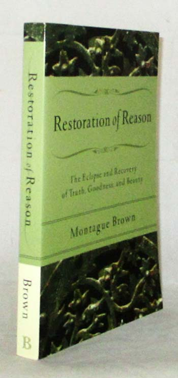 Image for Restoration of Reason: The Eclipse and Recovery of Truth, Goodness, and Beauty