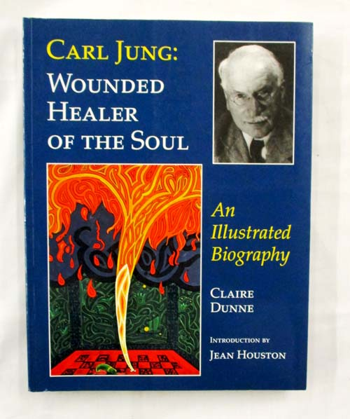 Image for Carl Jung: Wounded Healer of the Soul. An Illustrated Biography
