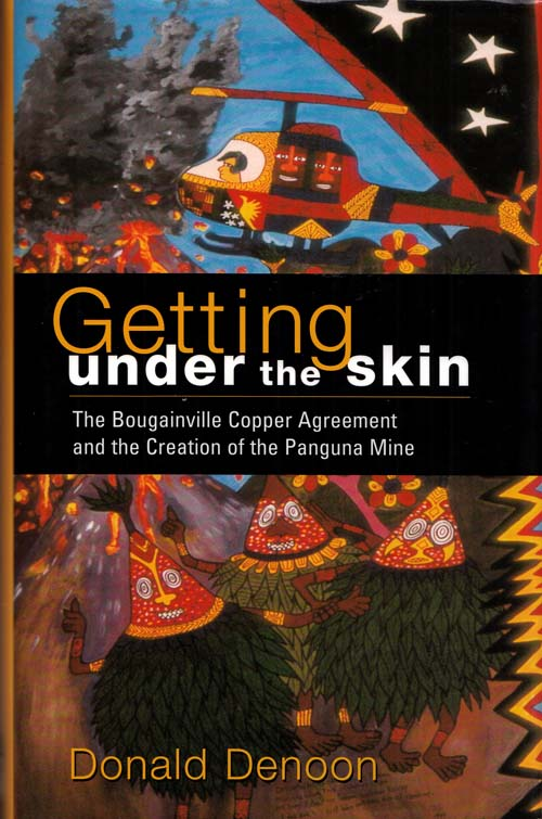 Image for Getting Under The Skin.  The Bougainville Copper Agreement and the Creation of the Panguna Mine