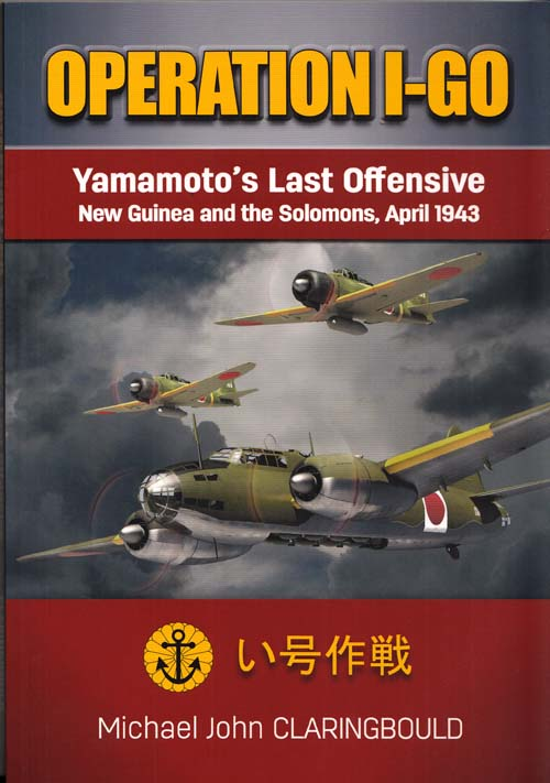 Image for Operation I-GO.  Yamamoto's Last Offensive  New Guinea and the Solomons, April 1943