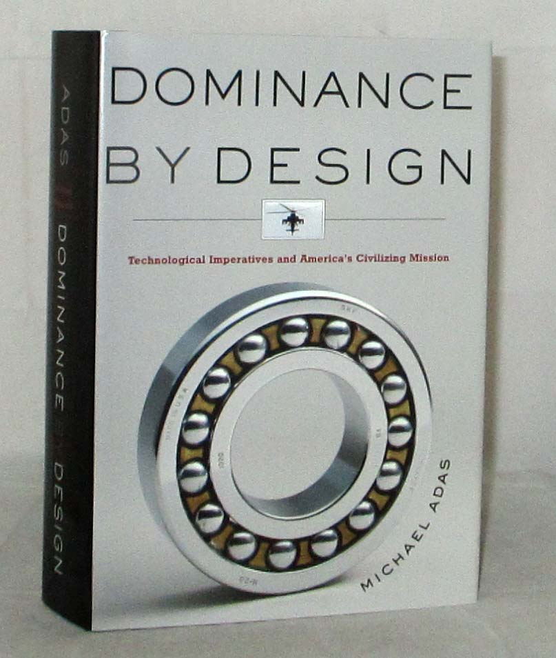 Image for Dominance by Design Technological Imperatives and America's Civilizing Mission