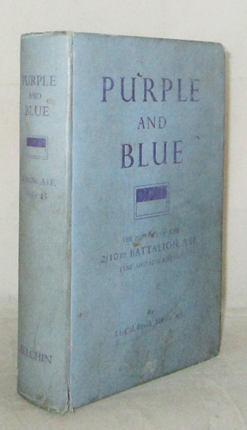 Image for Purple and Blue. The History of the 2/10th Battalion, A.I.F. [The Adelaide Rifles] 1939-1945