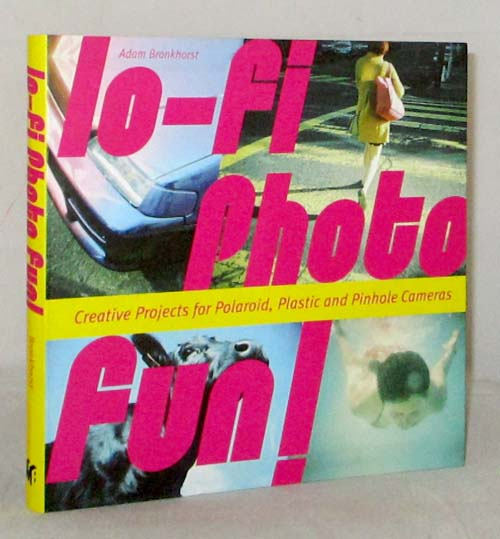 Image for Lo-Fi Photo Fun! Creative Projects for Polaroid, Plastic, and Pinhole Cameras