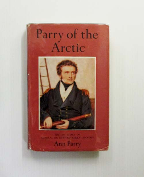 Image for Parry of the Arctic. The Life Story of Admiral Sir Edward Parry 1790-1855.