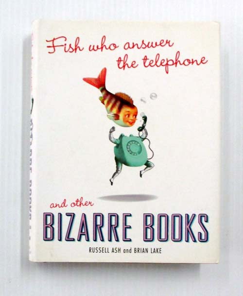 Image for Fish Who Answer the Telephone and Other Bizarre Books