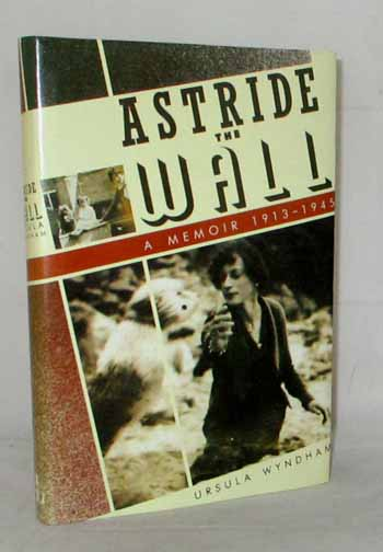 Image for Astride the Wall A Memoir 1913-1945