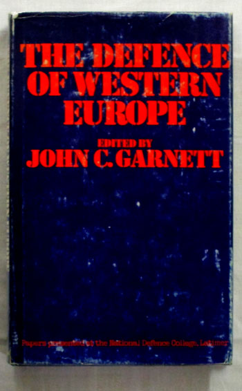 Image for The Defence of Western Europe: Papers Presented at the National Defence College, Latimer, in September, 1972