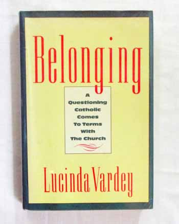 Image for Belonging: A Questioning Catholic Comes To Terms With The Church