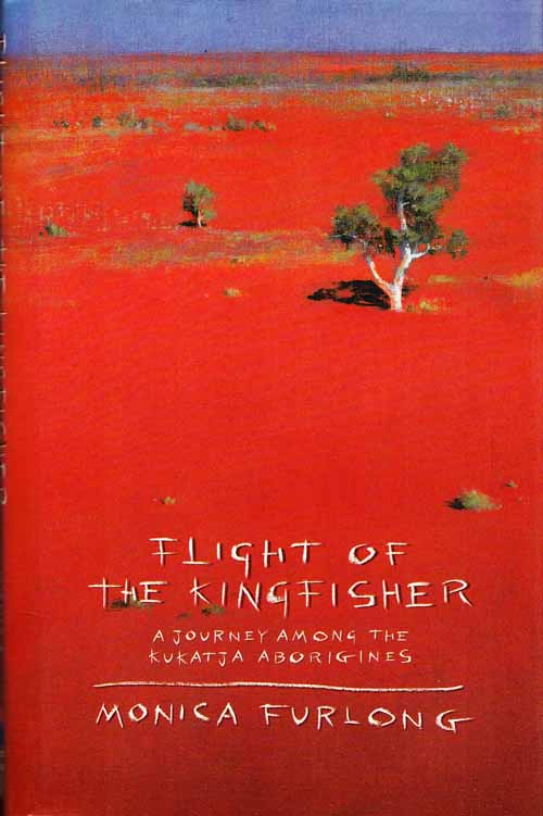 Image for Flight of the Kingfisher : A journey among Kukatja Aborigines