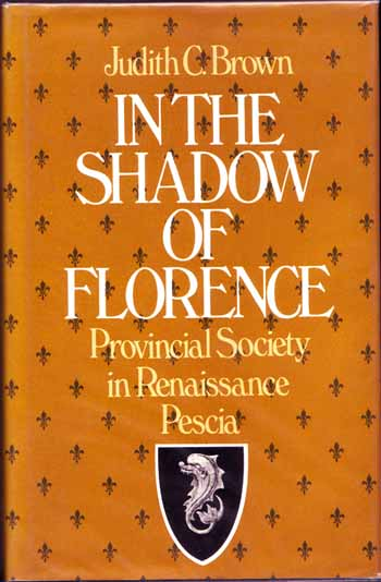 Image for In The Shadow Of Florence Provincial Society in Renaissance Pescia