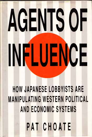 Image for Agents of Influence: How Japanese Lobbysists are Manipulating Western Political and Economic Systems