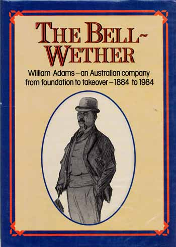 Image for The Bell-Wether. William Adams - an Australian company from foundation to takeover - 1884 to 1984