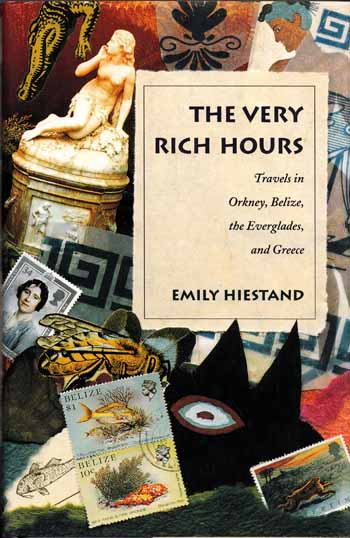 Image for The Very Rich Hours: Travels in Orkney, Belize, the Everglades, and Greece